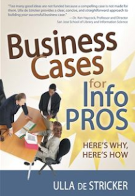 Business Cases for Information Professionals: Here's Why, Here's How