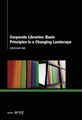 Corporate Libraries: Basic Principles in a Changing Landscape